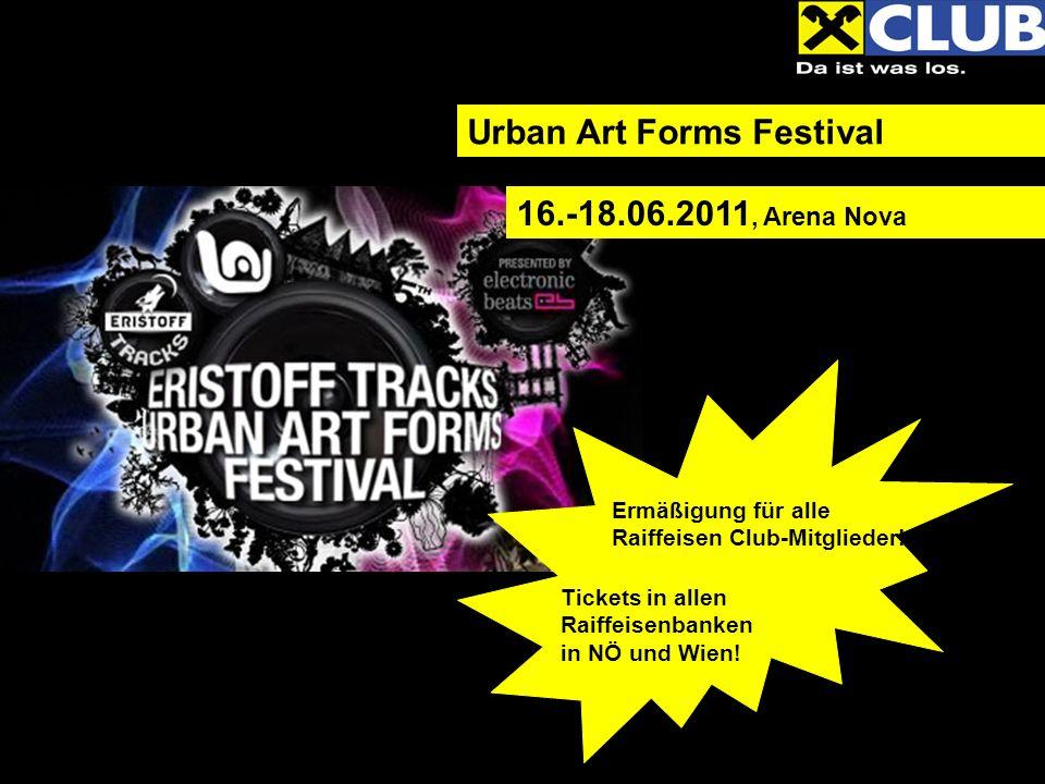 Urban Art Forms Festival Ermäßigung für alle Raiffeisen Club-Mitglieder! Tickets in allen Raiffeisenbanken in NÖ und Wien! 16.-18.06.2011, Arena Nova