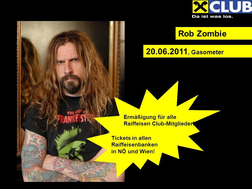 Rob Zombie 20.06.2011, Gasometer Ermäßigung für alle Raiffeisen Club-Mitglieder.