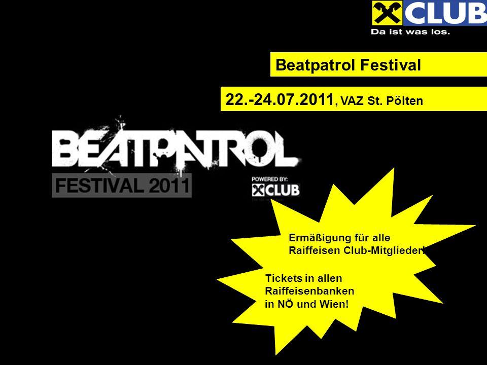 Beatpatrol Festival Ermäßigung für alle Raiffeisen Club-Mitglieder! Tickets in allen Raiffeisenbanken in NÖ und Wien! 22.-24.07.2011, VAZ St. Pölten