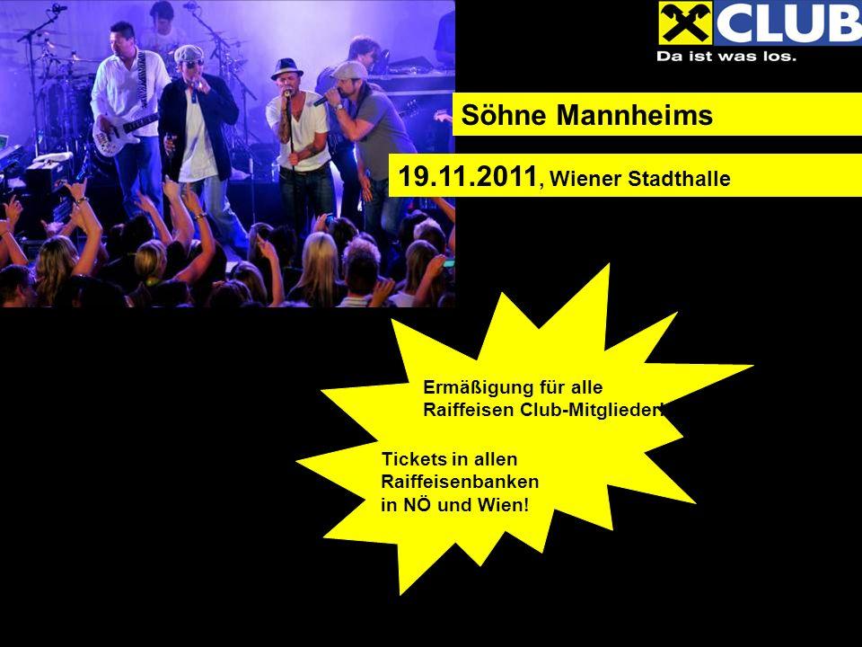 19.11.2011, Wiener Stadthalle Söhne Mannheims Ermäßigung für alle Raiffeisen Club-Mitglieder! Tickets in allen Raiffeisenbanken in NÖ und Wien!