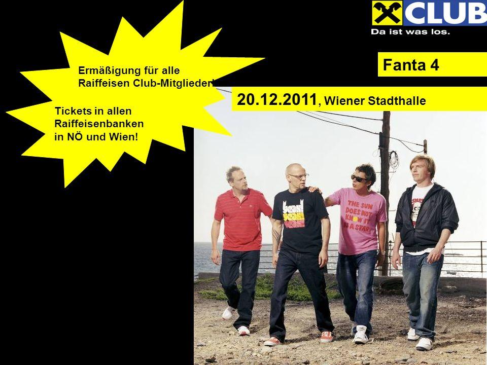 Fanta 4 20.12.2011, Wiener Stadthalle Ermäßigung für alle Raiffeisen Club-Mitglieder! Tickets in allen Raiffeisenbanken in NÖ und Wien!