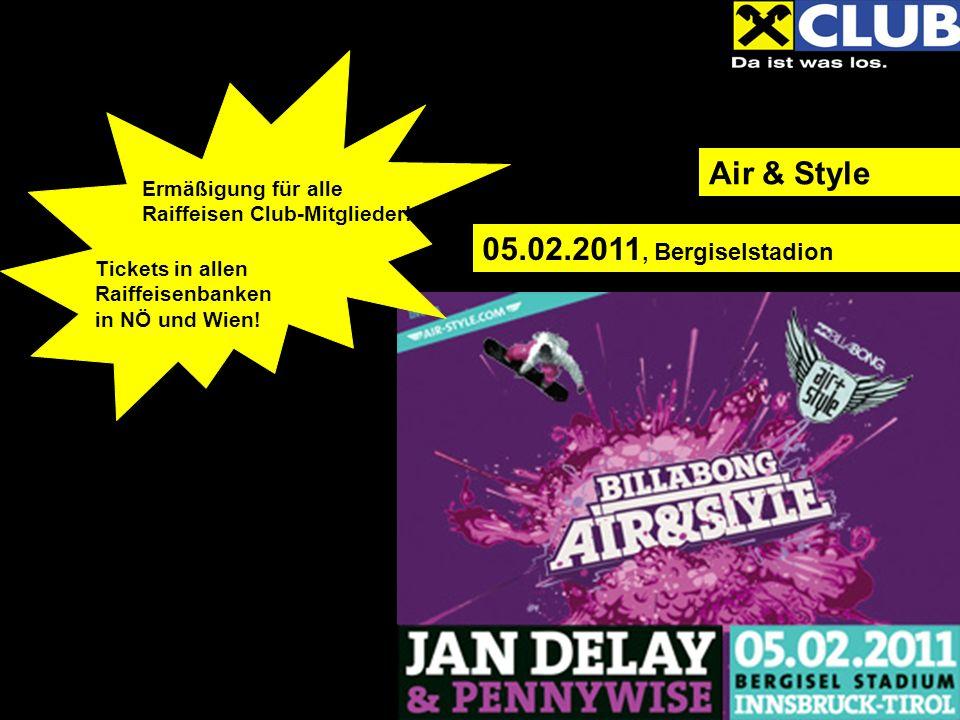 Air & Style 05.02.2011, Bergiselstadion Ermäßigung für alle Raiffeisen Club-Mitglieder! Tickets in allen Raiffeisenbanken in NÖ und Wien!