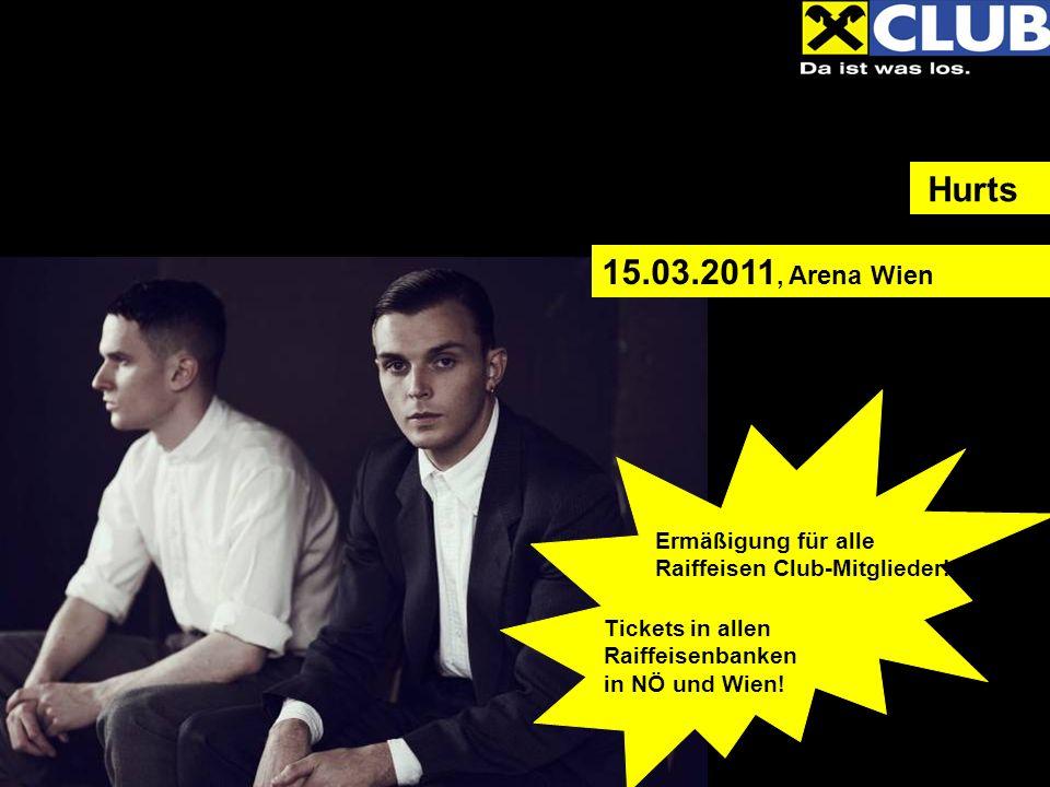 Hurts Ermäßigung für alle Raiffeisen Club-Mitglieder! Tickets in allen Raiffeisenbanken in NÖ und Wien! 15.03.2011, Arena Wien