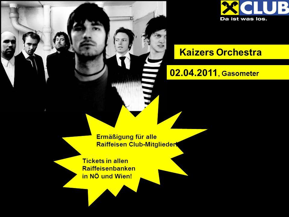 Kaizers Orchestra Ermäßigung für alle Raiffeisen Club-Mitglieder! Tickets in allen Raiffeisenbanken in NÖ und Wien! 02.04.2011, Gasometer