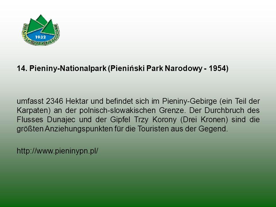 14. Pieniny-Nationalpark (Pieniński Park Narodowy - 1954) umfasst 2346 Hektar und befindet sich im Pieniny-Gebirge (ein Teil der Karpaten) an der poln