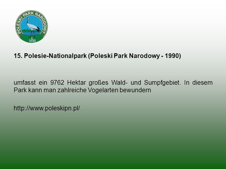 15. Polesie-Nationalpark (Poleski Park Narodowy - 1990) umfasst ein 9762 Hektar großes Wald- und Sumpfgebiet. In diesem Park kann man zahlreiche Vogel