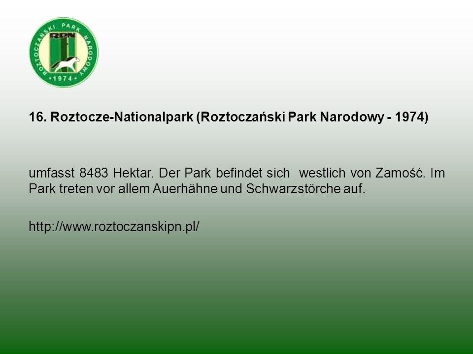 16. Roztocze-Nationalpark (Roztoczański Park Narodowy - 1974) umfasst 8483 Hektar. Der Park befindet sich westlich von Zamość. Im Park treten vor alle