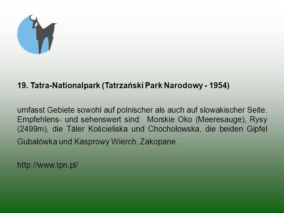 19. Tatra-Nationalpark (Tatrzański Park Narodowy - 1954) umfasst Gebiete sowohl auf polnischer als auch auf slowakischer Seite. Empfehlens- und sehens