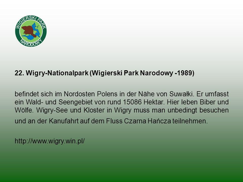 22. Wigry-Nationalpark (Wigierski Park Narodowy -1989) befindet sich im Nordosten Polens in der Nähe von Suwałki. Er umfasst ein Wald- und Seengebiet