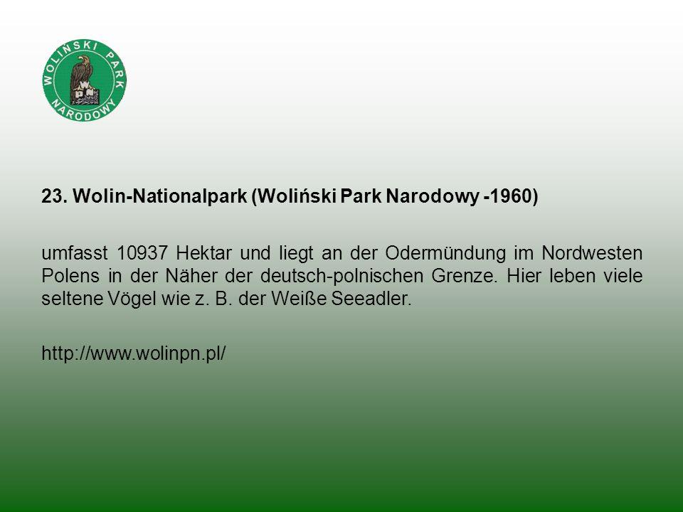 23. Wolin-Nationalpark (Woliński Park Narodowy -1960) umfasst 10937 Hektar und liegt an der Odermündung im Nordwesten Polens in der Näher der deutsch-