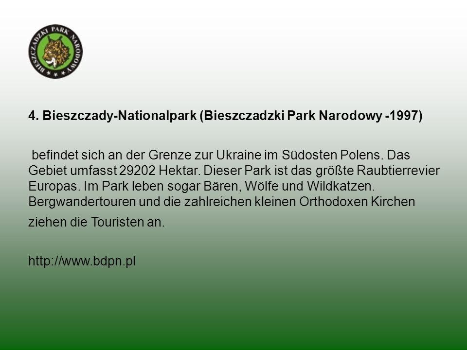 4. Bieszczady-Nationalpark (Bieszczadzki Park Narodowy -1997) befindet sich an der Grenze zur Ukraine im Südosten Polens. Das Gebiet umfasst 29202 Hek