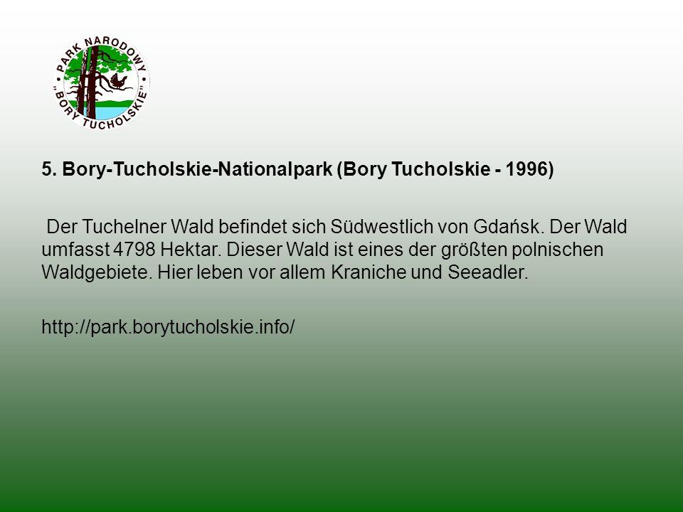 5. Bory-Tucholskie-Nationalpark (Bory Tucholskie - 1996) Der Tuchelner Wald befindet sich Südwestlich von Gdańsk. Der Wald umfasst 4798 Hektar. Dieser