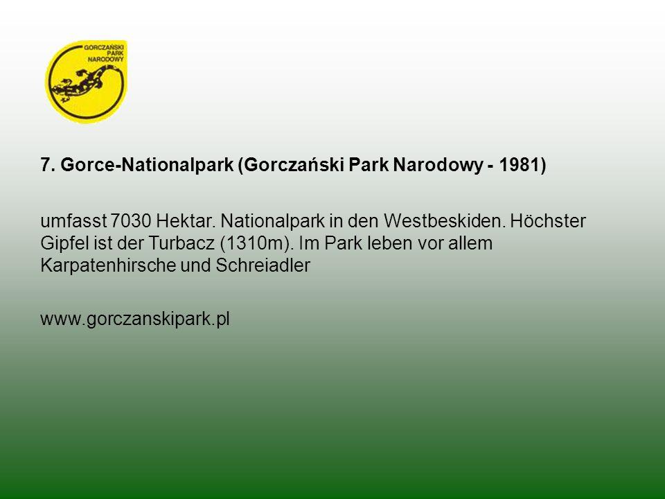 7. Gorce-Nationalpark (Gorczański Park Narodowy - 1981) umfasst 7030 Hektar. Nationalpark in den Westbeskiden. Höchster Gipfel ist der Turbacz (1310m)