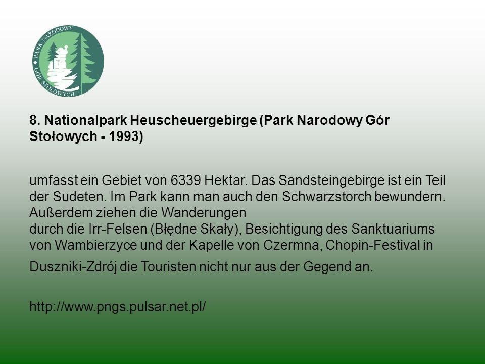 8. Nationalpark Heuscheuergebirge (Park Narodowy Gór Stołowych - 1993) umfasst ein Gebiet von 6339 Hektar. Das Sandsteingebirge ist ein Teil der Sudet