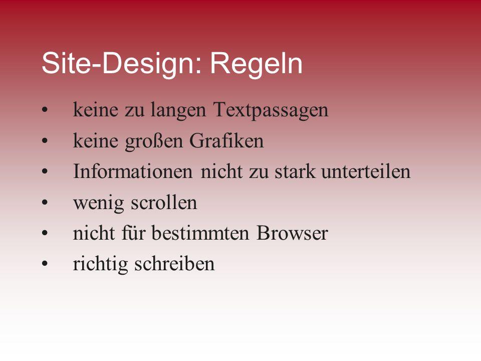 Site-Design: Regeln keine zu langen Textpassagen keine großen Grafiken Informationen nicht zu stark unterteilen wenig scrollen nicht für bestimmten Br