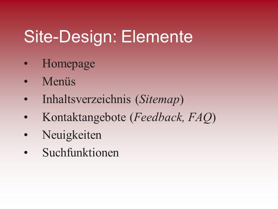 Site-Design: Elemente Homepage Menüs Inhaltsverzeichnis (Sitemap) Kontaktangebote (Feedback, FAQ) Neuigkeiten Suchfunktionen