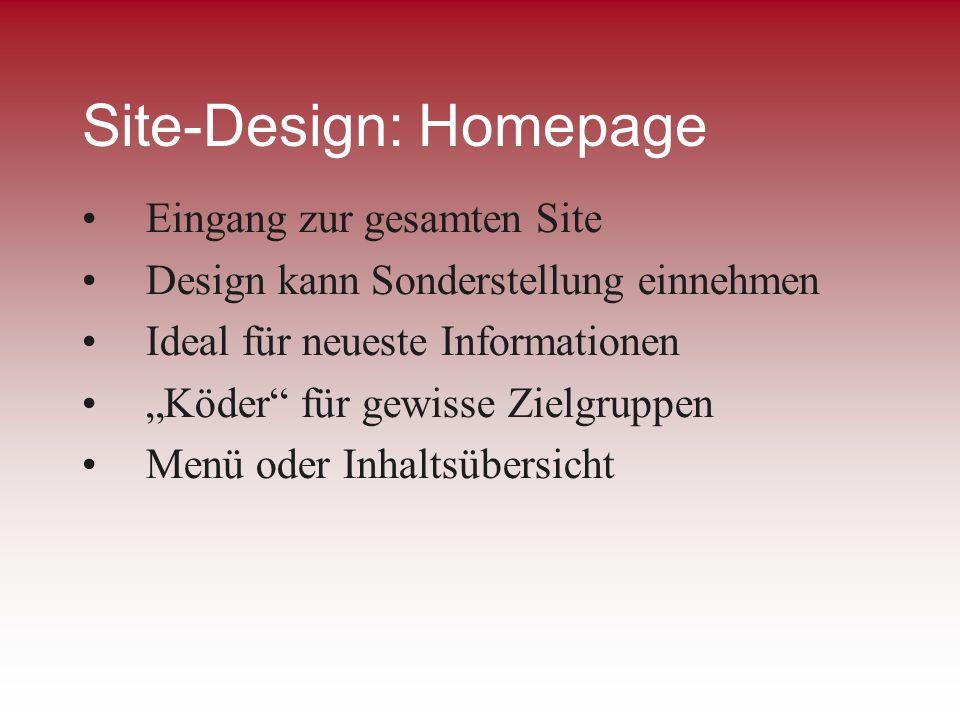 Site-Design: Homepage Eingang zur gesamten Site Design kann Sonderstellung einnehmen Ideal für neueste Informationen Köder für gewisse Zielgruppen Men