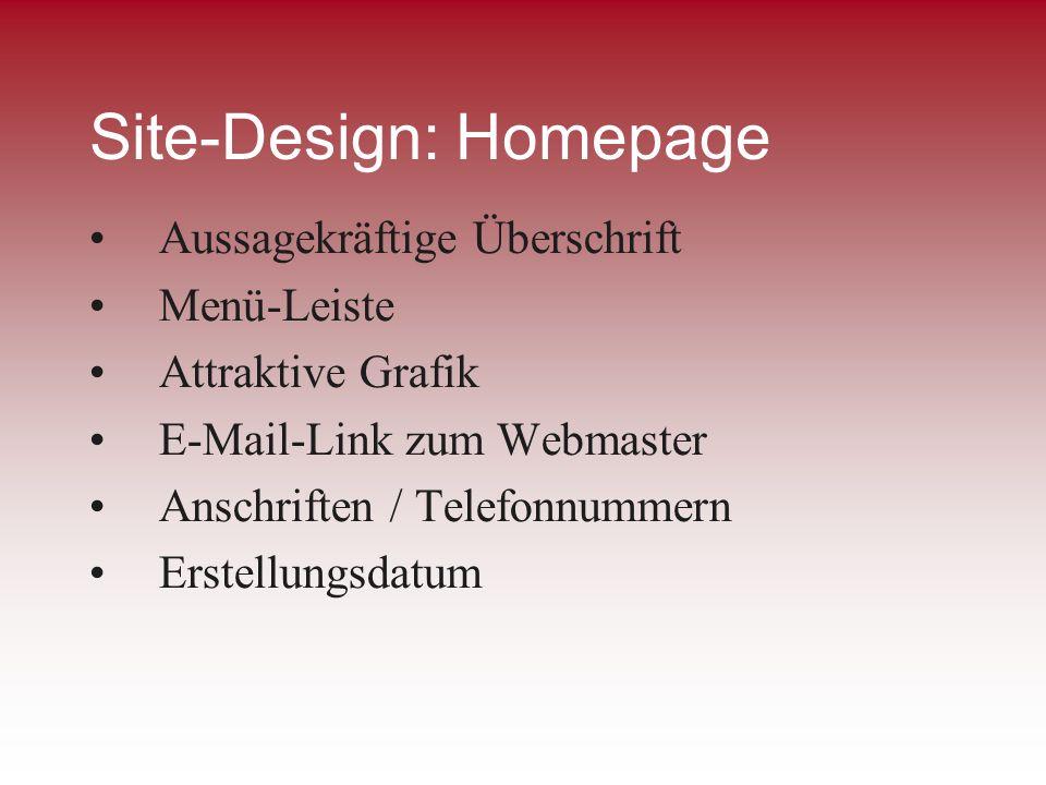 Site-Design: Homepage Aussagekräftige Überschrift Menü-Leiste Attraktive Grafik E-Mail-Link zum Webmaster Anschriften / Telefonnummern Erstellungsdatu