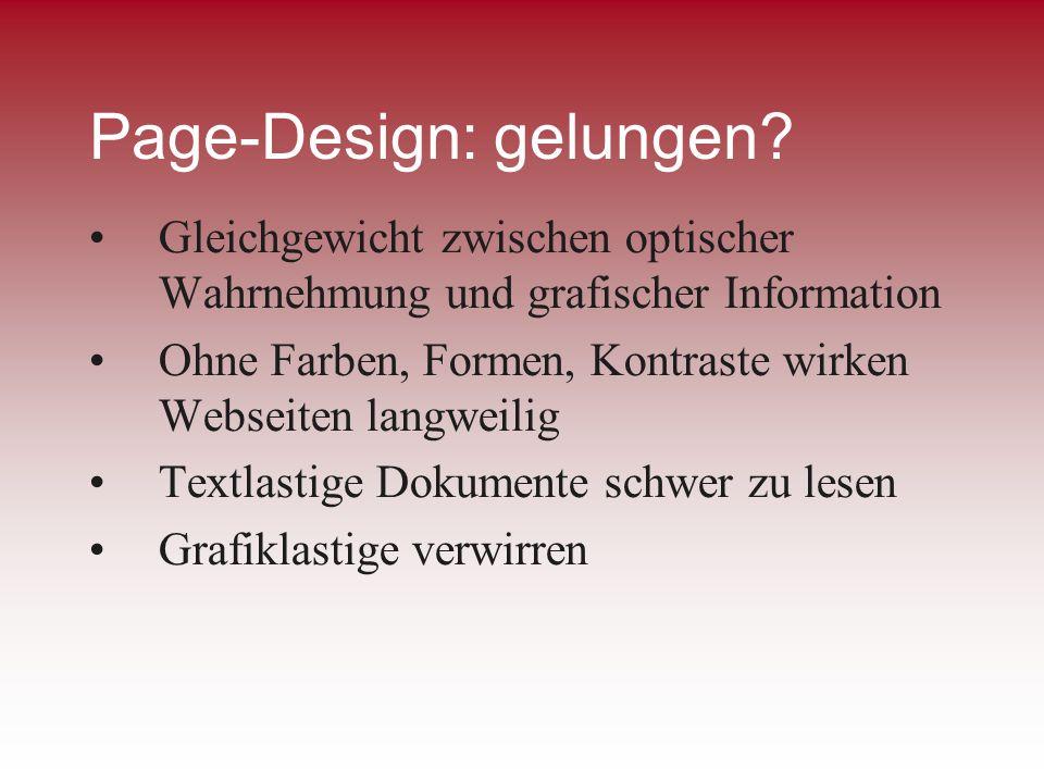 Page-Design: gelungen? Gleichgewicht zwischen optischer Wahrnehmung und grafischer Information Ohne Farben, Formen, Kontraste wirken Webseiten langwei