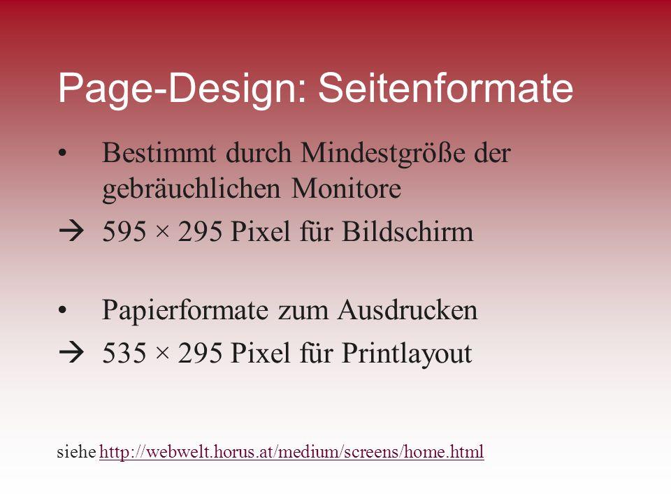 Page-Design: Seitenformate Bestimmt durch Mindestgröße der gebräuchlichen Monitore 595 × 295 Pixel für Bildschirm Papierformate zum Ausdrucken 535 × 2
