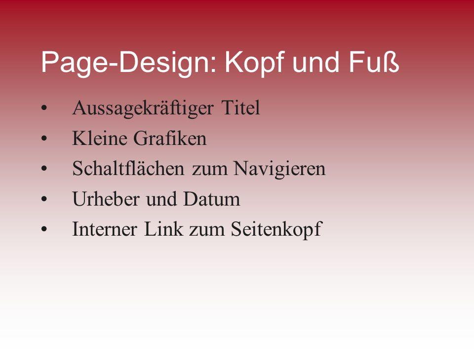 Page-Design: Kopf und Fuß Aussagekräftiger Titel Kleine Grafiken Schaltflächen zum Navigieren Urheber und Datum Interner Link zum Seitenkopf