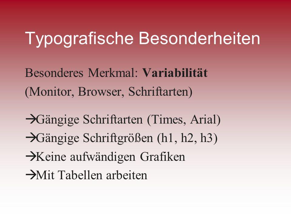 Typografische Besonderheiten Besonderes Merkmal: Variabilität (Monitor, Browser, Schriftarten) Gängige Schriftarten (Times, Arial) Gängige Schriftgröß