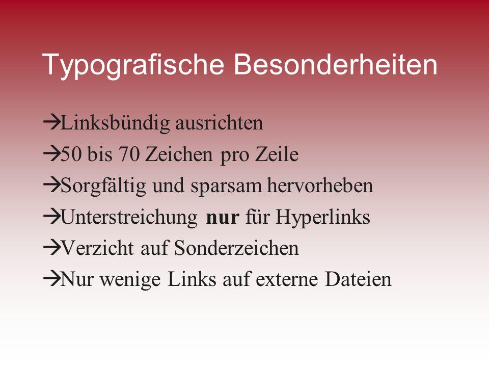 Typografische Besonderheiten Linksbündig ausrichten 50 bis 70 Zeichen pro Zeile Sorgfältig und sparsam hervorheben Unterstreichung nur für Hyperlinks