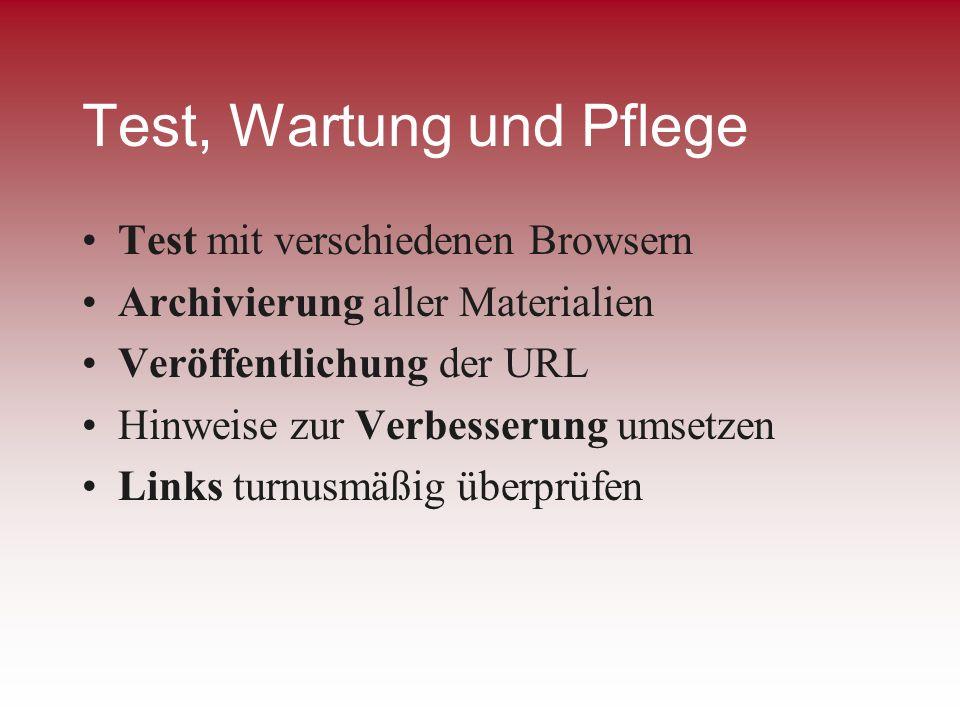 Test, Wartung und Pflege Test mit verschiedenen Browsern Archivierung aller Materialien Veröffentlichung der URL Hinweise zur Verbesserung umsetzen Li