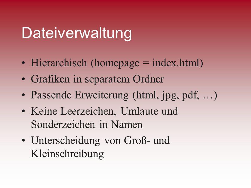 Dateiverwaltung Hierarchisch (homepage = index.html) Grafiken in separatem Ordner Passende Erweiterung (html, jpg, pdf, …) Keine Leerzeichen, Umlaute