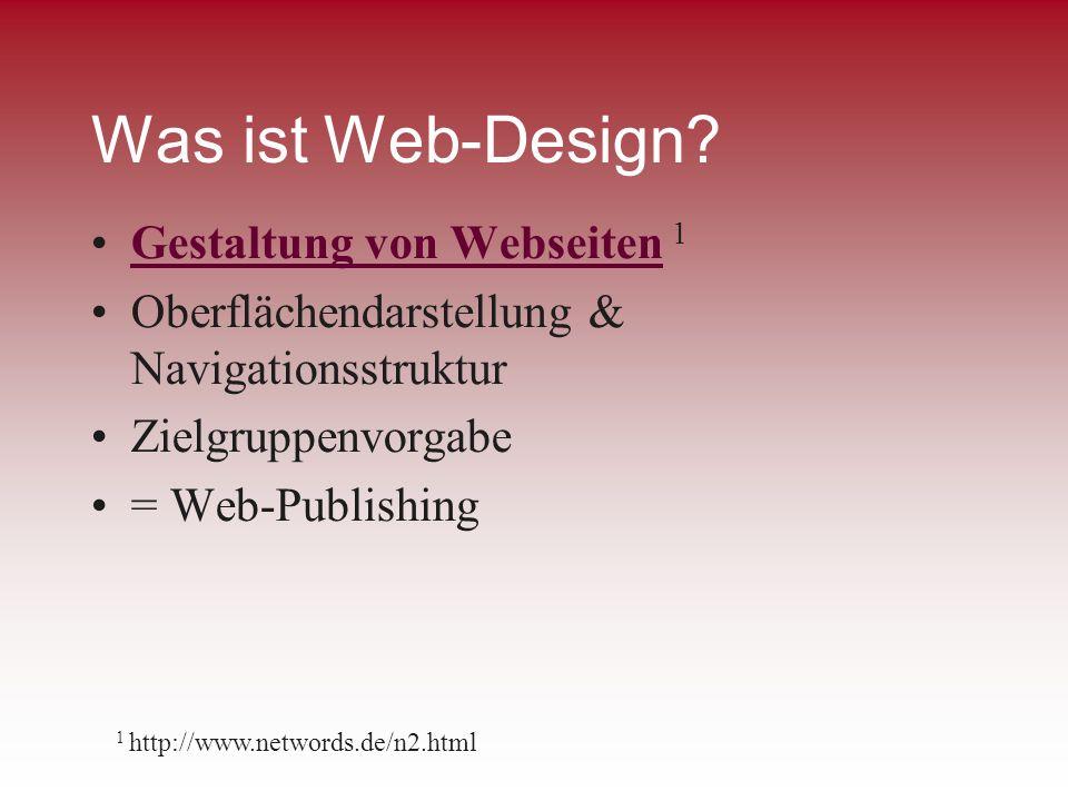 Was ist Web-Design? Gestaltung von Webseiten 1Gestaltung von Webseiten Oberflächendarstellung & Navigationsstruktur Zielgruppenvorgabe = Web-Publishin
