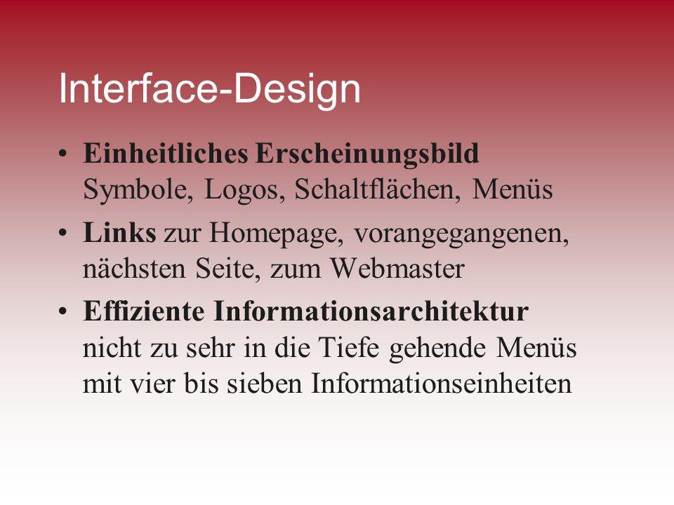 Interface-Design Einheitliches Erscheinungsbild Symbole, Logos, Schaltflächen, Menüs Links zur Homepage, vorangegangenen, nächsten Seite, zum Webmaste