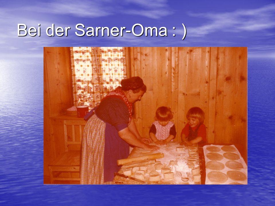 Bei der Sarner-Oma : )