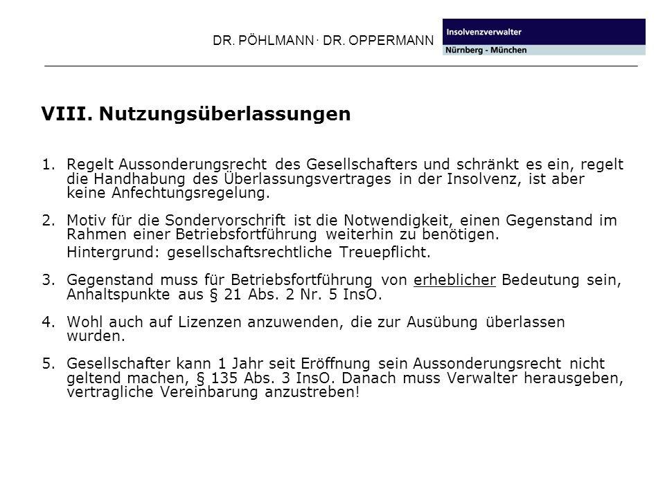 DR. PÖHLMANN · DR. OPPERMANN VIII. Nutzungsüberlassungen 1. Regelt Aussonderungsrecht des Gesellschafters und schränkt es ein, regelt die Handhabung d