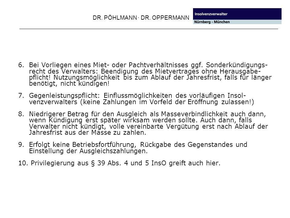 DR. PÖHLMANN · DR. OPPERMANN 6. Bei Vorliegen eines Miet- oder Pachtverhältnisses ggf. Sonderkündigungs- recht des Verwalters: Beendigung des Mietvert