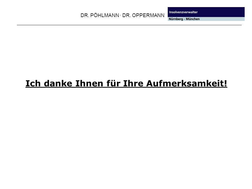 DR. PÖHLMANN · DR. OPPERMANN Ich danke Ihnen für Ihre Aufmerksamkeit!