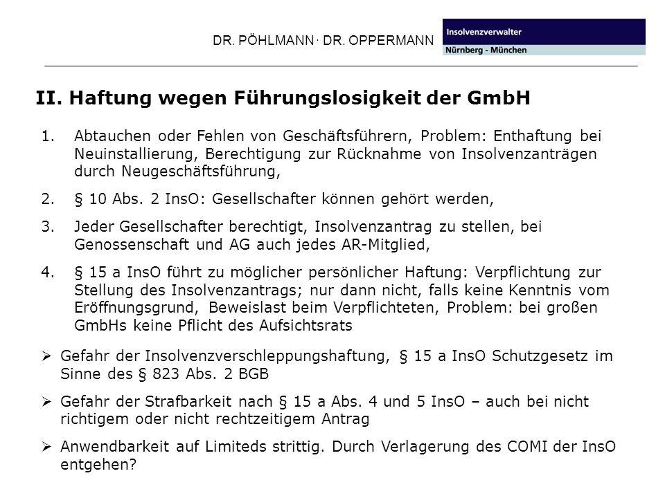 DR. PÖHLMANN · DR. OPPERMANN II. Haftung wegen Führungslosigkeit der GmbH 1.Abtauchen oder Fehlen von Geschäftsführern, Problem: Enthaftung bei Neuins