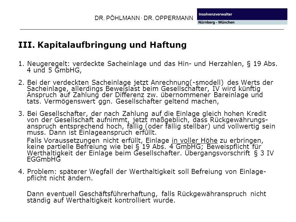 DR. PÖHLMANN · DR. OPPERMANN III. Kapitalaufbringung und Haftung 1. Neugeregelt: verdeckte Sacheinlage und das Hin- und Herzahlen, § 19 Abs. 4 und 5 G