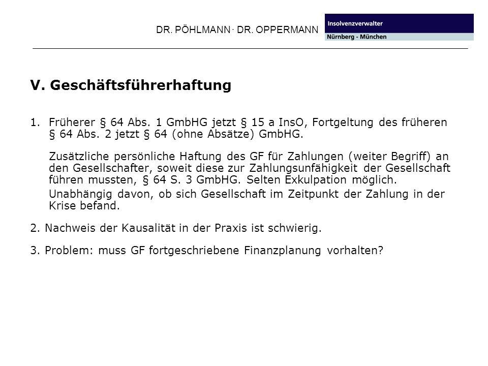 DR. PÖHLMANN · DR. OPPERMANN V. Geschäftsführerhaftung 1. Früherer § 64 Abs. 1 GmbHG jetzt § 15 a InsO, Fortgeltung des früheren § 64 Abs. 2 jetzt § 6