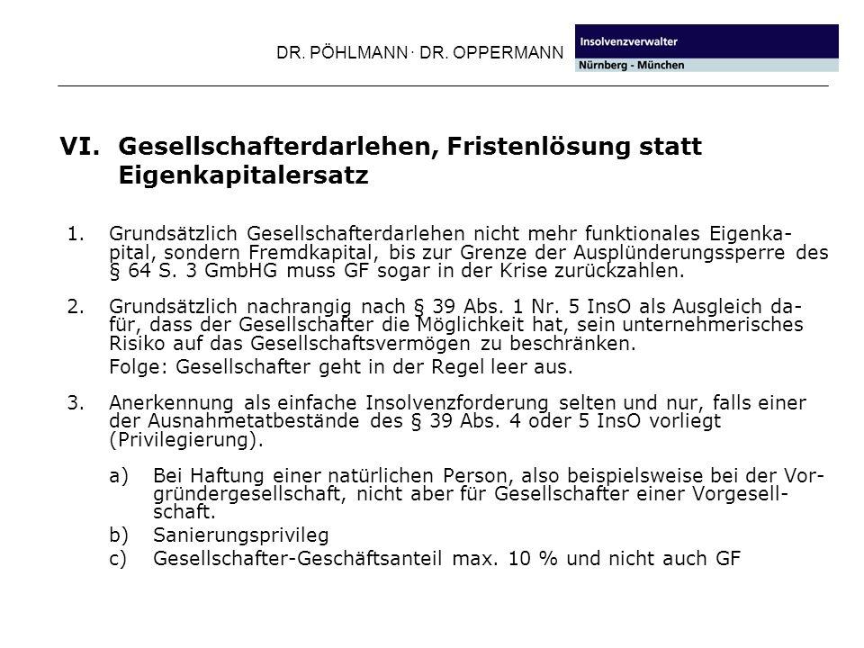 DR. PÖHLMANN · DR. OPPERMANN VI. Gesellschafterdarlehen, Fristenlösung statt Eigenkapitalersatz 1. Grundsätzlich Gesellschafterdarlehen nicht mehr fun