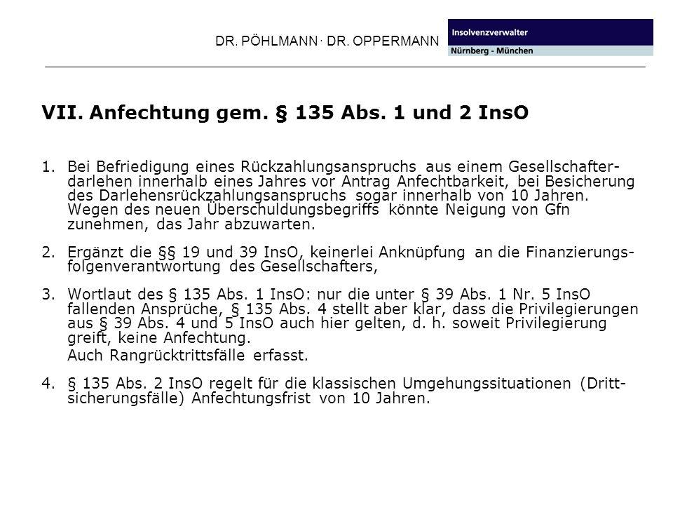 DR. PÖHLMANN · DR. OPPERMANN VII. Anfechtung gem. § 135 Abs. 1 und 2 InsO 1. Bei Befriedigung eines Rückzahlungsanspruchs aus einem Gesellschafter- da