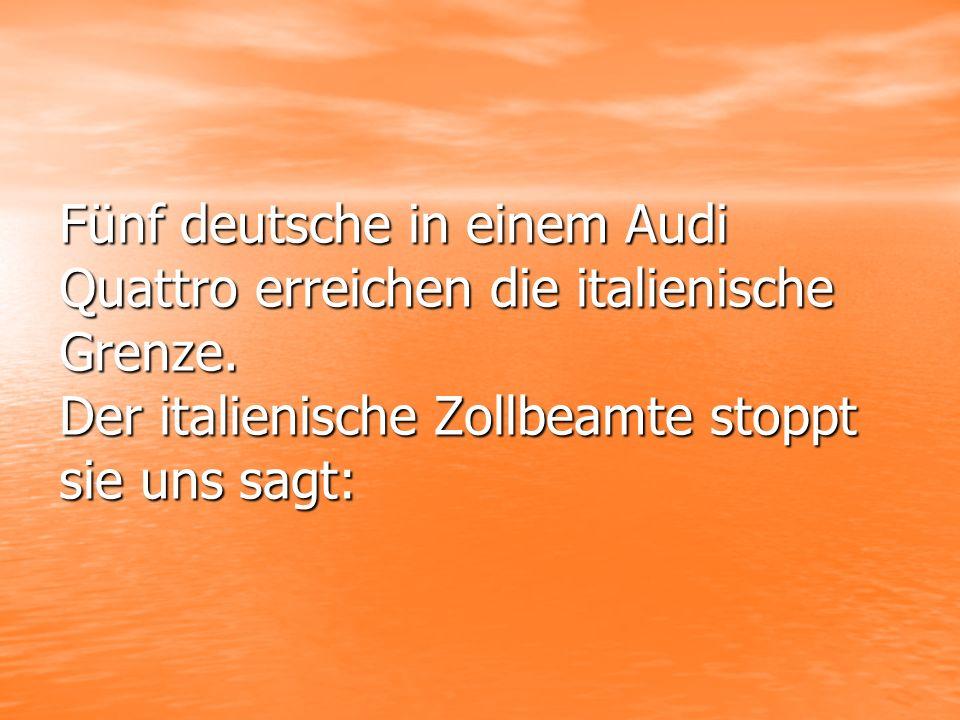Fünf deutsche in einem Audi Quattro erreichen die italienische Grenze.