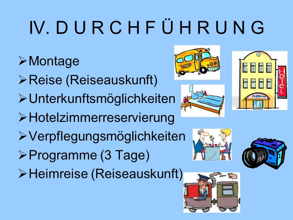 IV. D U R C H F Ü H R U N G Montage Reise (Reiseauskunft) Unterkunftsmöglichkeiten Hotelzimmerreservierung Verpflegungsmöglichkeiten Programme (3 Tage