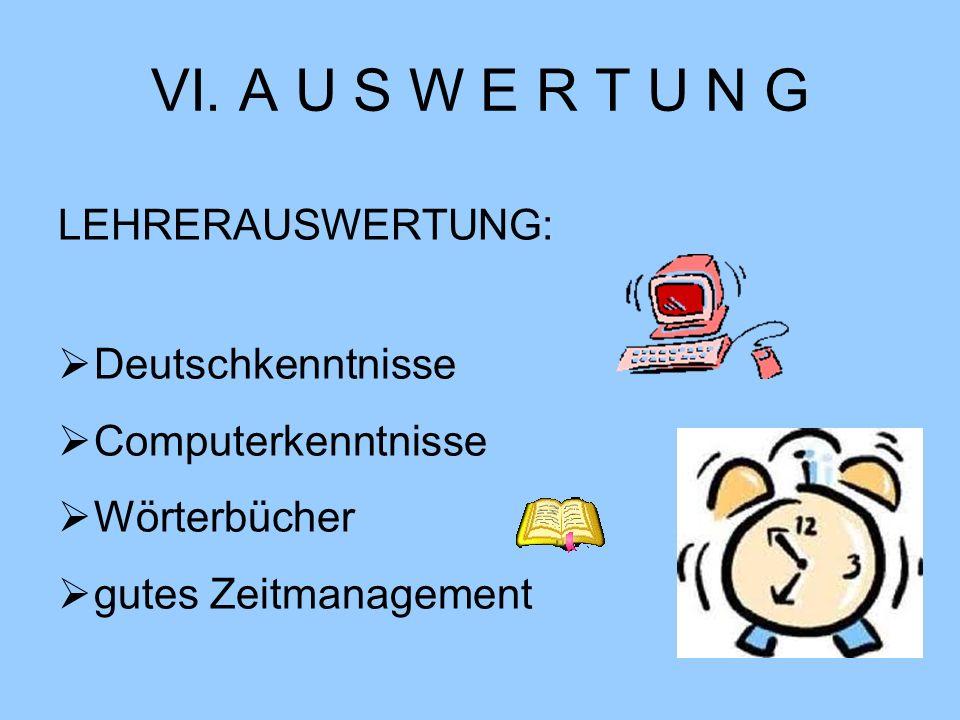 VI. A U S W E R T U N G LEHRERAUSWERTUNG: Deutschkenntnisse Computerkenntnisse Wörterbücher gutes Zeitmanagement