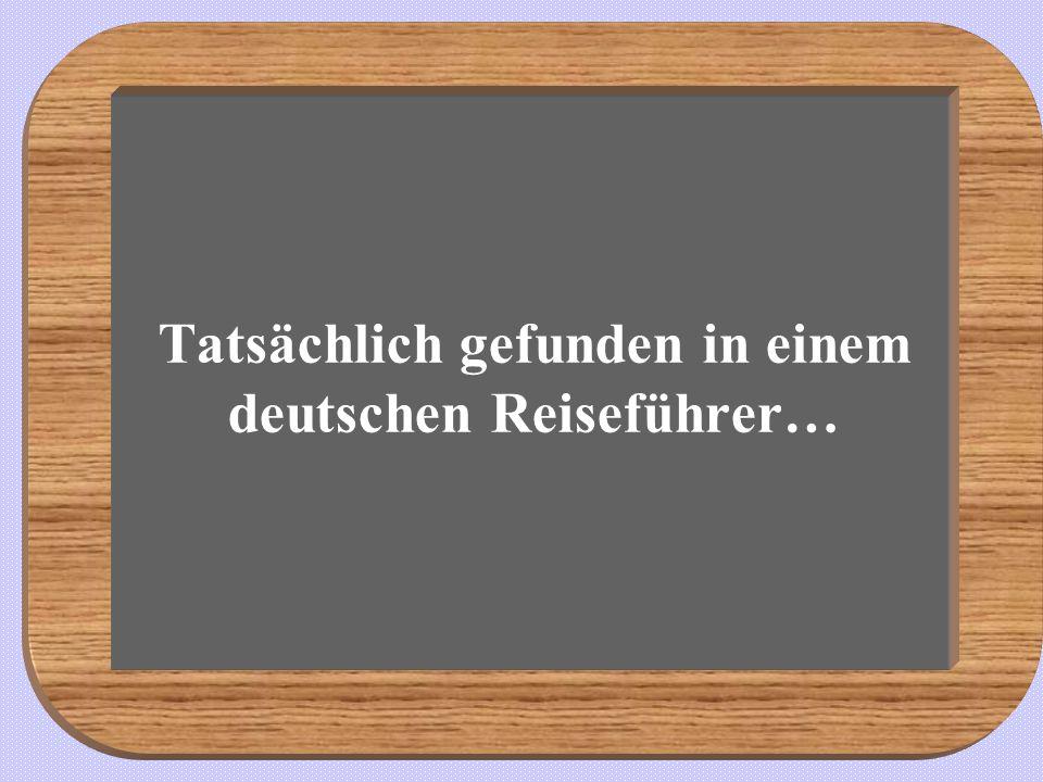Tatsächlich gefunden in einem deutschen Reiseführer…