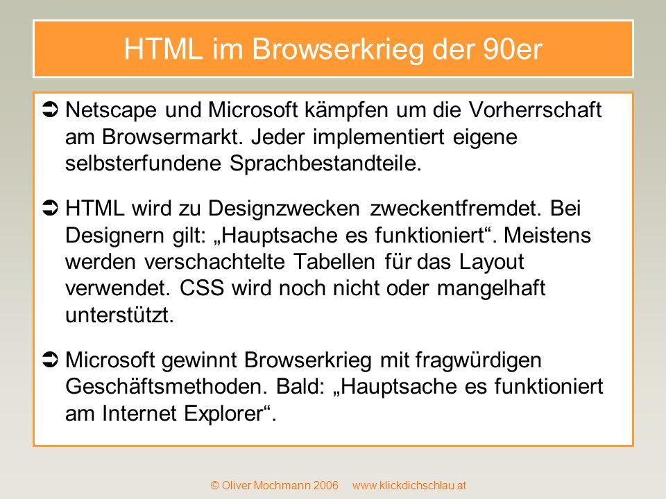 © Oliver Mochmann 2006 www.klickdichschlau.at HTML im Browserkrieg der 90er Netscape und Microsoft kämpfen um die Vorherrschaft am Browsermarkt. Jeder