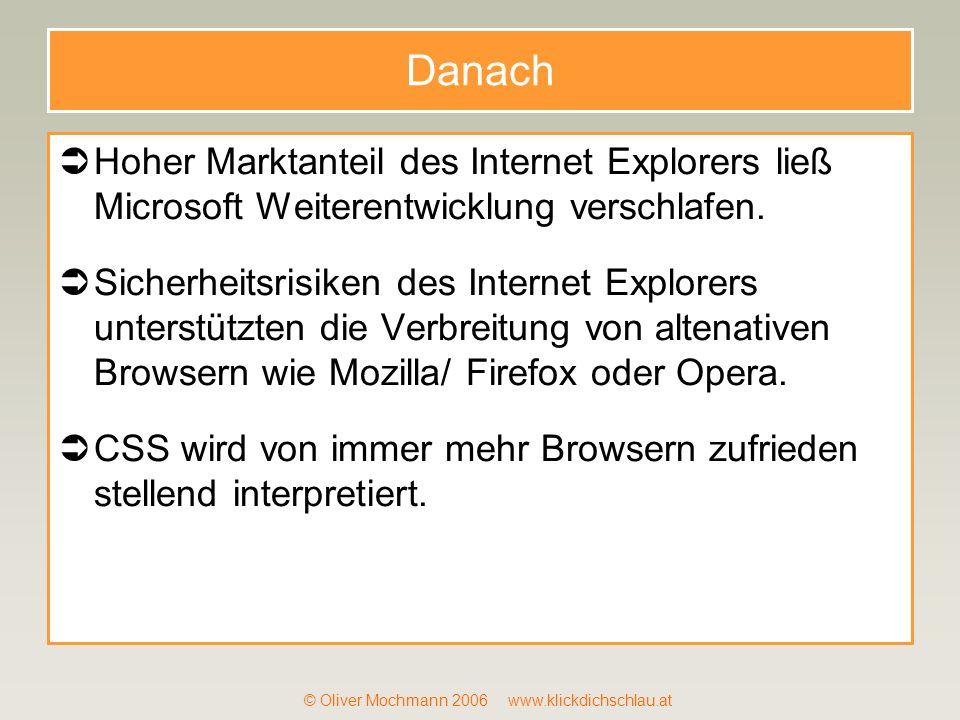 © Oliver Mochmann 2006 www.klickdichschlau.at Danach Hoher Marktanteil des Internet Explorers ließ Microsoft Weiterentwicklung verschlafen. Sicherheit
