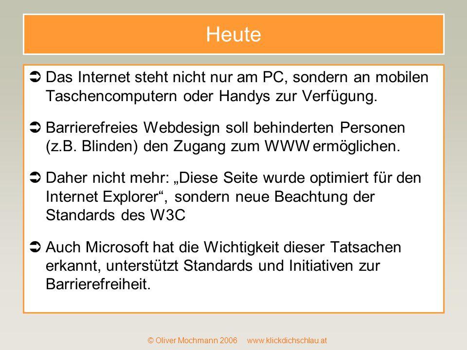 © Oliver Mochmann 2006 www.klickdichschlau.at Heute Das Internet steht nicht nur am PC, sondern an mobilen Taschencomputern oder Handys zur Verfügung.