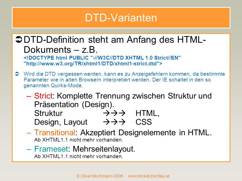 © Oliver Mochmann 2006 www.klickdichschlau.at DTD-Varianten DTD-Definition steht am Anfang des HTML- Dokuments – z.B. Wird die DTD vergessen werden, k