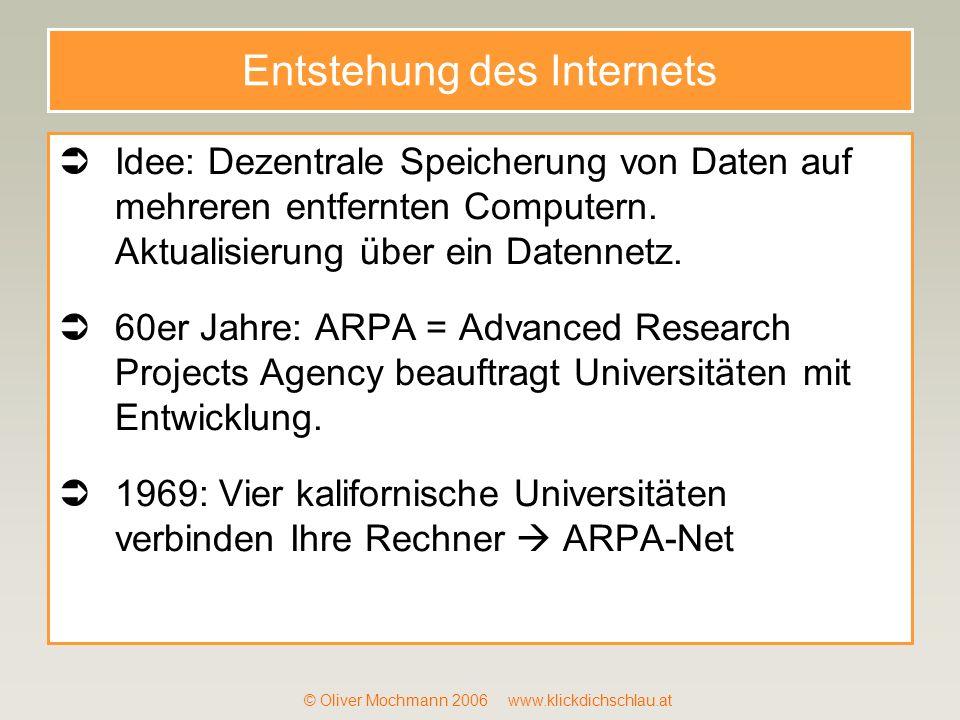 © Oliver Mochmann 2006 www.klickdichschlau.at Entstehung des Internets Idee: Dezentrale Speicherung von Daten auf mehreren entfernten Computern. Aktua