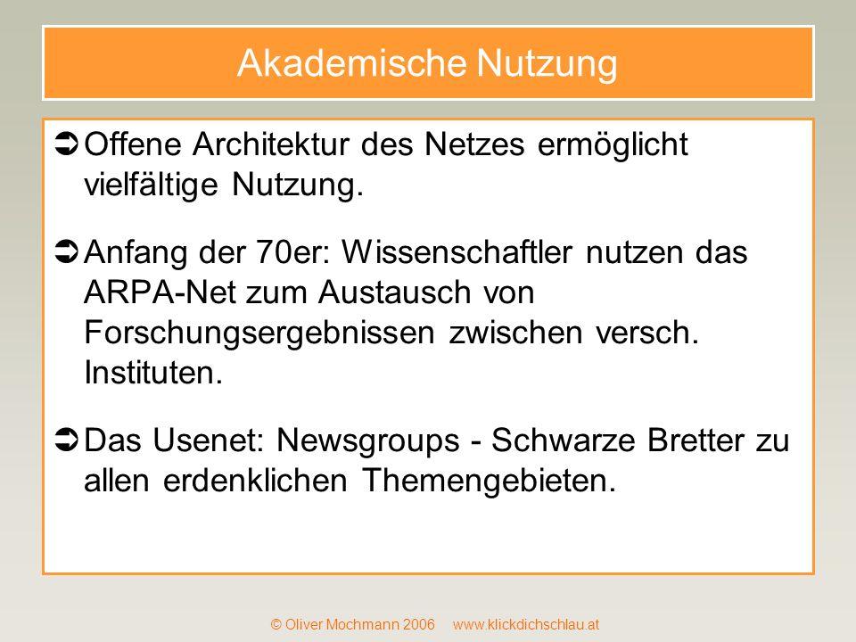 © Oliver Mochmann 2006 www.klickdichschlau.at Akademische Nutzung Offene Architektur des Netzes ermöglicht vielfältige Nutzung. Anfang der 70er: Wisse